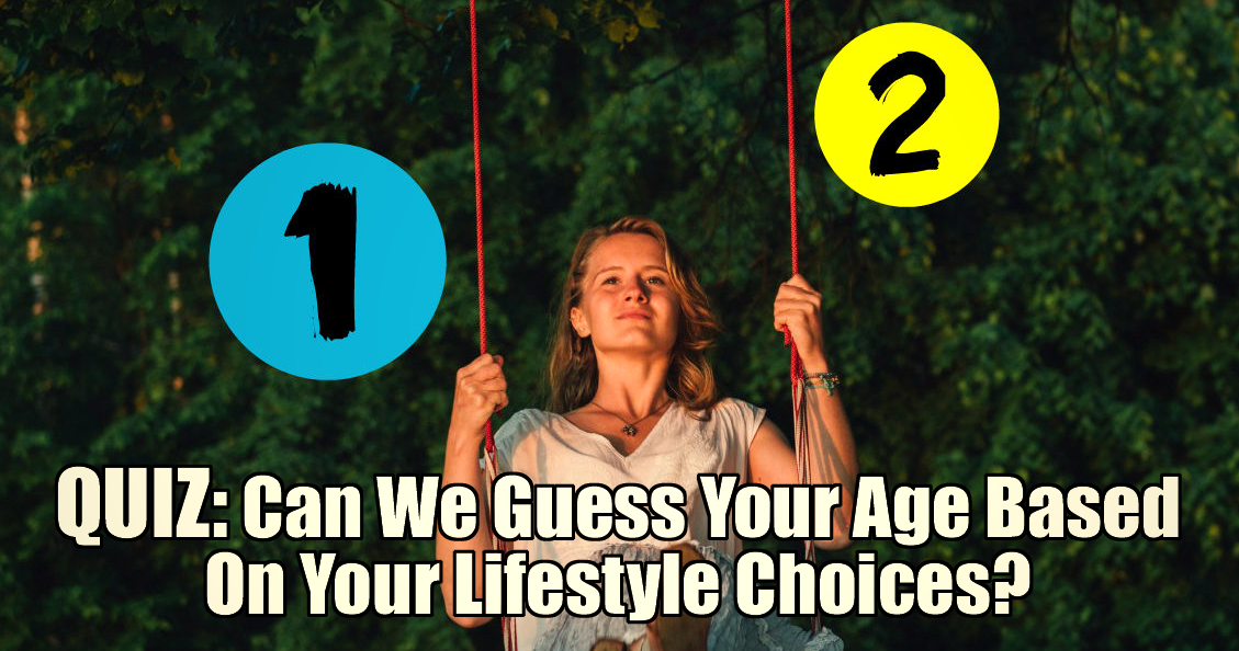 Quiz can we guess your age based on your lifestyle choices