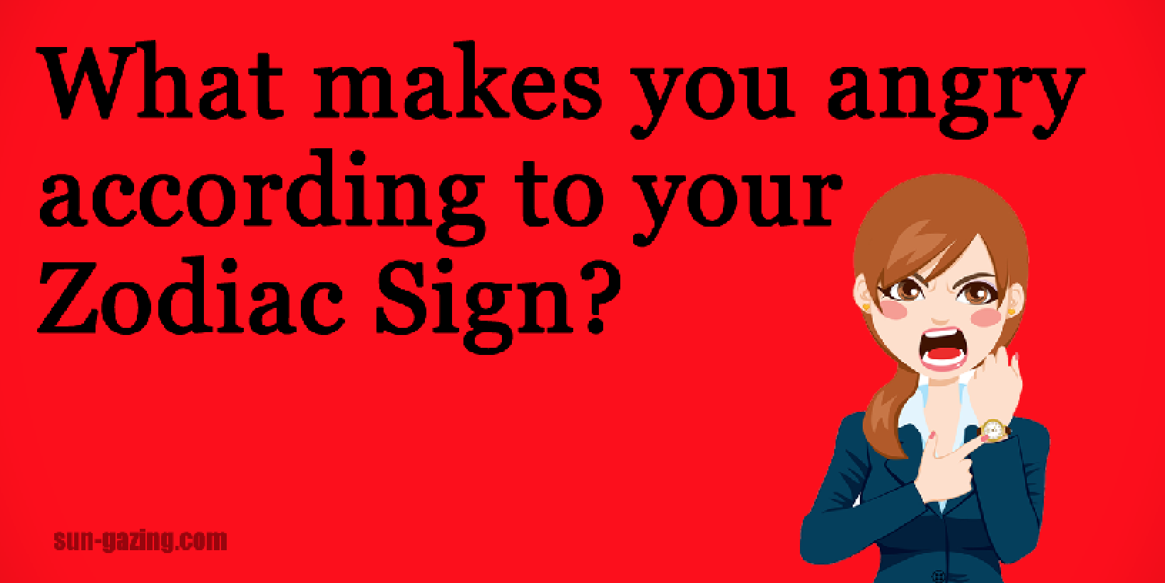 What Makes You Angry According To Your Zodiac Sign?