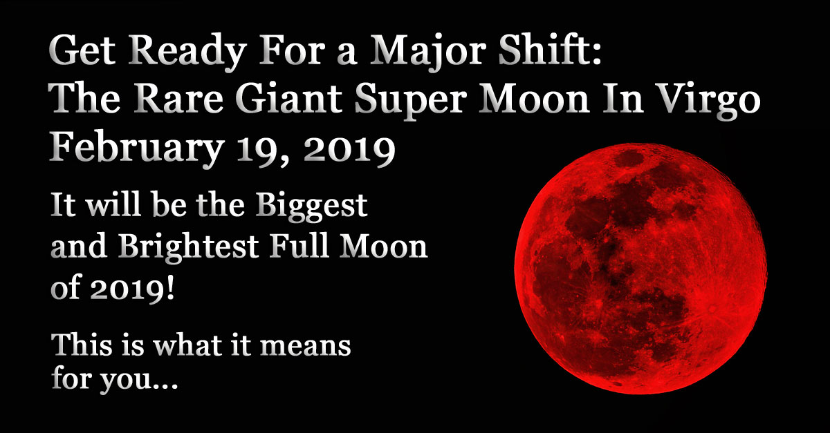 a41fe81b8 Rare Super Moon In Virgo: Prepare For a Huge Energy Shift On February 19  2019