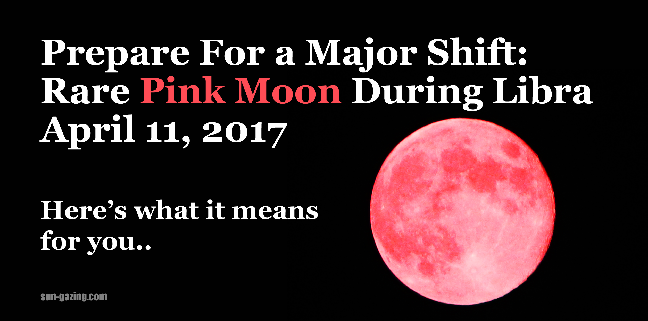 Pink Moon 2017 Rare Pink Moon During Libra Prepare For A