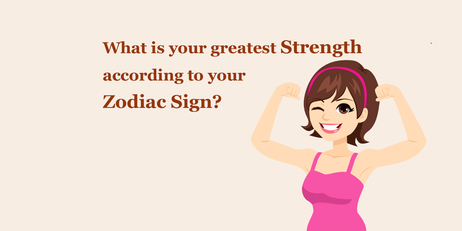 What Is Your Biggest Strength Based On Your Astrological Zodiac Sign