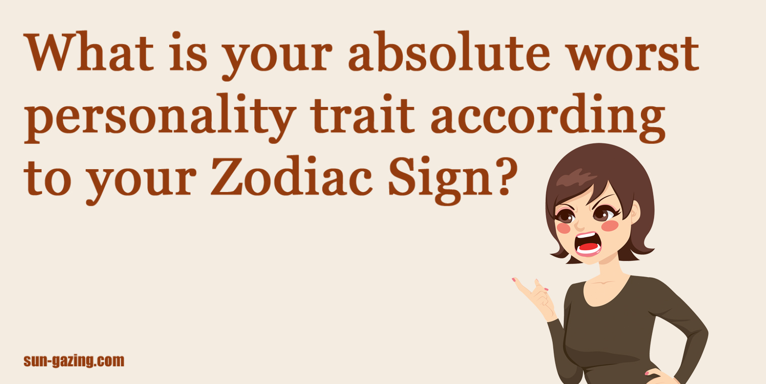 Each zodiac signs worst personality trait