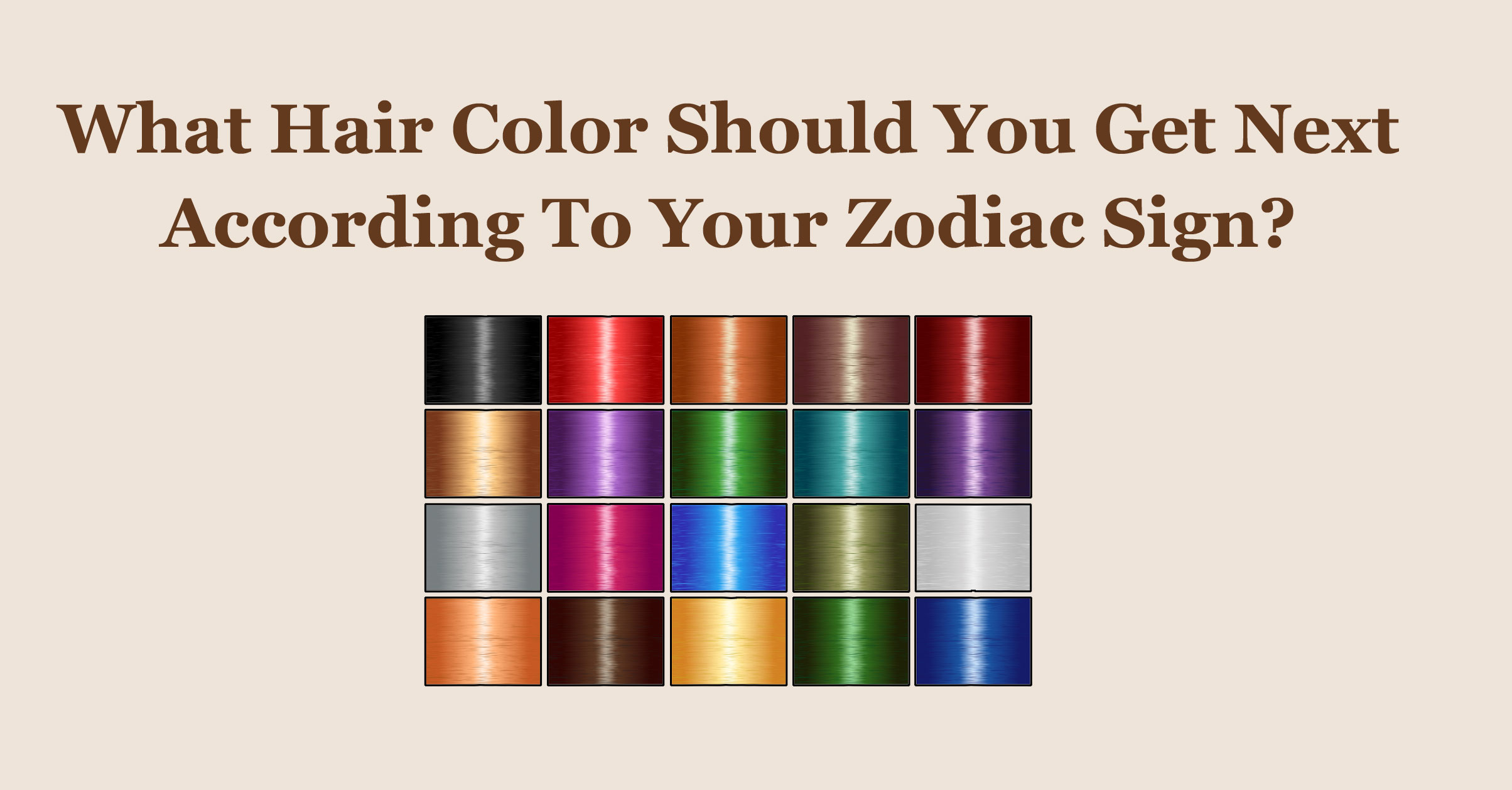 What Hair Color Should You Get Next According To Your Zodiac Sign