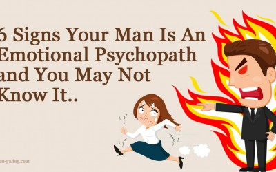 6 Signs and Behaviors You Might Be With a Guy Who Is an Emotional Psychopath