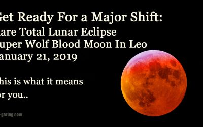 Rare Total Lunar Eclipse During Leo: Prepare For a Huge Energy Shift On January 21 2019