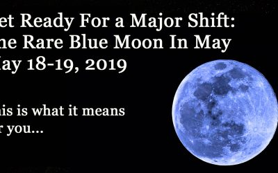 Rare Full Blue Moon: Prepare For a Huge Energy Shift On May 18-19 2019