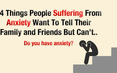 14 Things People Suffering From Anxiety Want To Tell Their Friends and Family But Can't.